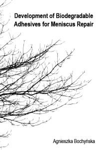 Cover of Dissertation from Agnieszka Bochyńska Ph.D. | meniscus repair using biodegradable glue | Orthopaedic Research Laboratory Nijmegen | radboudumc | Radboud University Nijmegen Medical Centre