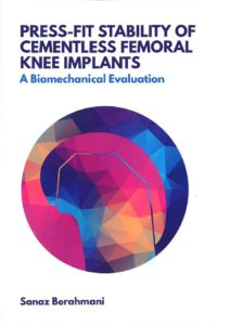 Cover of Dissertation from Sanaz Berahmani Ph.D. | Press-fit stability of cementless femoral knee implants | Orthopaedic Research Laboratory Nijmegen | radboudumc | Radboud university medical centre Nijmegen
