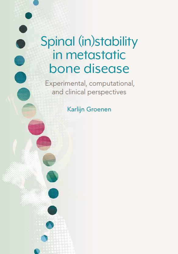 Cover of Dissertation from Karlijn Groenen Ph.D. | Spinal (in)stability in metastatic bone disease. Experimental, computational, and clinical perspectives | Orthopaedic Research Laboratory Nijmegen | radboudumc | Radboud university medical centre Nijmegen